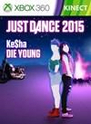 """Just Dance 2015 - """"Die Young"""" by Ke$ha"""